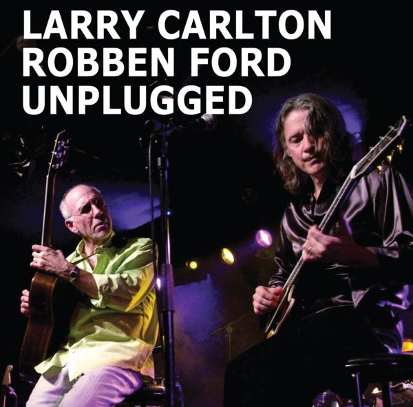 Larry Carlton & Robben Ford: Unplugged (CD)-0