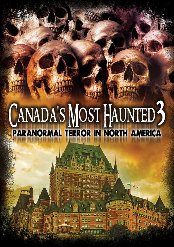 Canada's Most Haunted 3: Paranormal Terror In North America-0