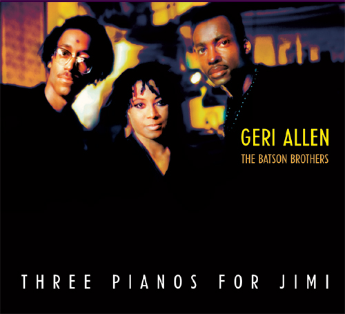Geri Allen & The Batson Brothers - Three Pianos For Jimi-0