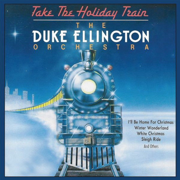 The Duke Ellington Orchestra - Take The Holiday Train-0