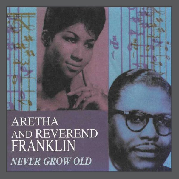 Aretha Franklin & Reverend Franklin - Never Grow Old-0