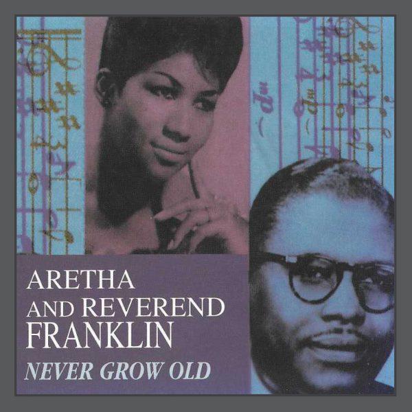 Aretha Franklin & Reverend Franklin - Never Grow Old-0