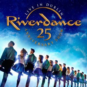 Riverdance – The 25th Anniversary Show: Live In Dublin