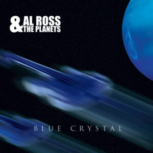 Al Ross & The Planets – Blue Crystal