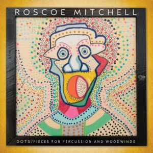 Roscoe Mitchell – Dots / Pieces For Percussion And Woodwinds