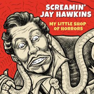 Screamin' Jay Hawkins – My Little Shop Of Horrors